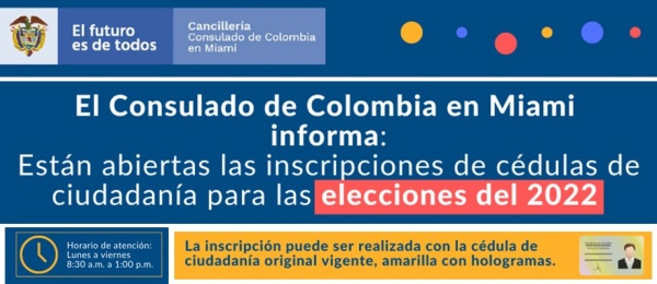 El Consulado de Colombia en Miami informa que se encuentran abiertas las inscripciones de cédula para las elecciones