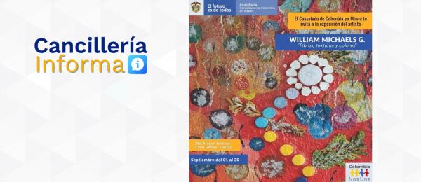 """El Consulado de Colombia en Miami invita a la exposición """"Fibras, texturas y colores"""" del artista colombiano William Michaels, del 1 al 30 de septiembre de 2021"""