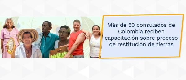 Más de 50 consulados de Colombia reciben capacitación sobre proceso de restitución de tierras