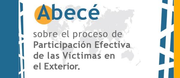 Abecé sobre el Proceso de Participación Efectiva de las Víctimas en el Exterior